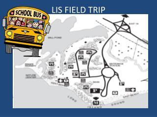 LIS FIELD TRIP