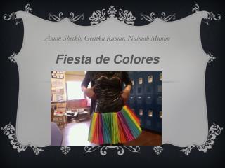 Anum  Sheikh,  Geetika  Kumar,  Naimah Munim Fiesta de  Colores