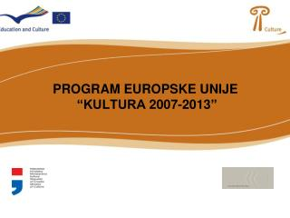 PROGRAM EUROPSKE UNIJE  �KULTURA  2007-2013 �