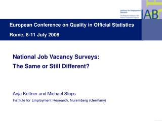 National Job Vacancy Surveys:  The Same or Still Different? Anja Kettner and Michael Stops