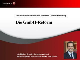 Herzlich Willkommen zur redmark Online-Schulung: Die GmbH-Reform