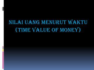 NILAI UANG MENURUT WAKTU (TIME VALUE OF MONEY)