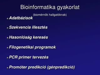 Bioinformatika gyakorlat (biomérnök hallgatóknak)