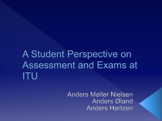 A Student Perspective on Assessment and Exams at ITU