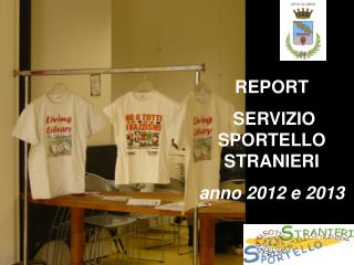 REPORT  SERVIZIO SPORTELLO STRANIERI anno 2012 e 2013