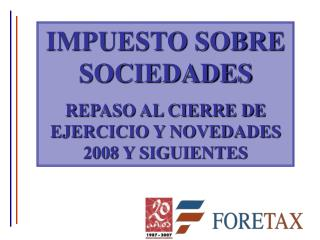 IMPUESTO SOBRE SOCIEDADES REPASO AL CIERRE DE EJERCICIO Y NOVEDADES 2008 Y SIGUIENTES
