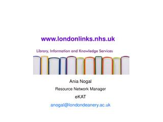 Ania Nogal Resource Network Manager  eKAT anogal@londondeanery.ac.uk