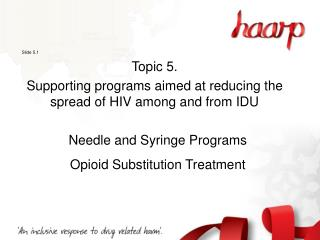 Slide 5.1 Topic 5.   Supporting programs aimed at reducing the spread of HIV among and from IDU