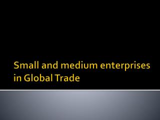 Small and medium enterprises in Global Trade