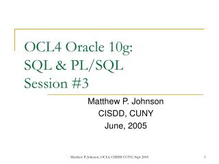 OCL4 Oracle 10g: SQL & PL/SQL Session #3