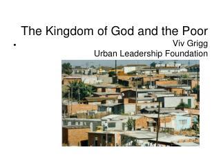 The Kingdom of God and the Poor Viv Grigg Urban Leadership Foundation