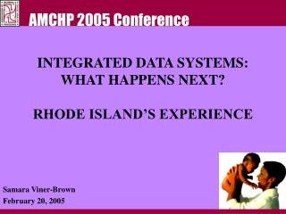 INTEGRATED DATA SYSTEMS: WHAT HAPPENS NEXT? RHODE ISLAND'S EXPERIENCE