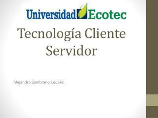 Tecnología Cliente Servidor
