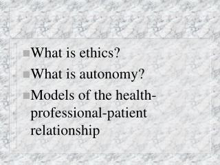 What is ethics What is autonomy Models of the health-professional-patient relationship