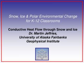 Snow, Ice & Polar Environmental Change  for K-12 Classrooms