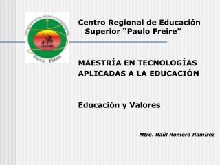 """Centro Regional de Educación Superior """"Paulo Freire"""" MAESTRÍA EN TECNOLOGÍAS"""