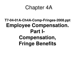 T7-04-01A-Ch4A-Comp-Fringes-2008 Employee Compensation. Part I- Compensation,  Fringe Benefits