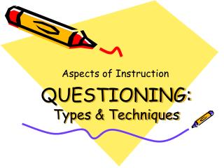QUESTIONING:   Types & Techniques