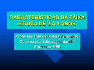 CARACTER�STICAS DA FAIXA ET�RIA DE 2 A 4 ANOS