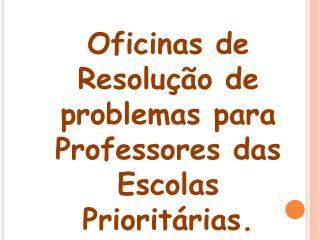 Oficinas de Resolução de problemas para Professores das Escolas Prioritárias.