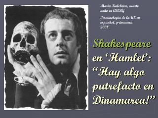 "Shakespeare  en 'Hamlet': ""Hay algo putrefacto en Dinamarca!"""