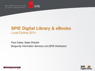 SPIE Digital Library & eBooks Lund Online 2011 Paul Calow, Sales Director