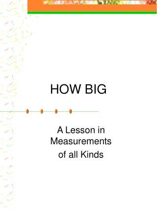 HOW BIG