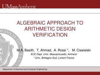ALGEBRAIC APPROACH TO ARITHMETIC DESIGN VERIFICATION