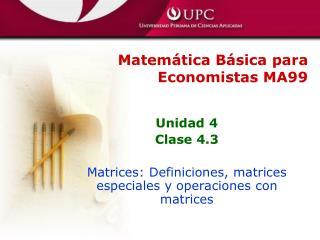 Unidad 4 Clase 4.3 Matrices: Definiciones, matrices especiales y operaciones con matrices