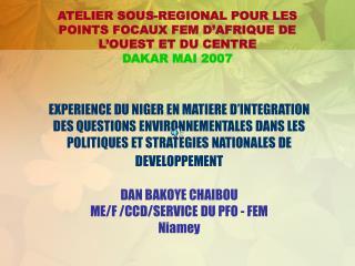 ATELIER SOUS-REGIONAL POUR LES POINTS FOCAUX FEM D'AFRIQUE DE L'OUEST ET DU CENTRE DAKAR MAI 2007
