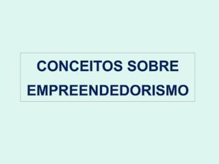 CONCEITOS SOBRE EMPREENDEDORISMO