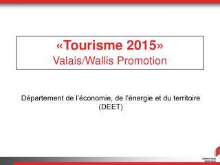 «Tourisme 2015» Valais/Wallis Promotion