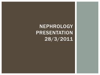 Nephrology presentation 28/3/2011