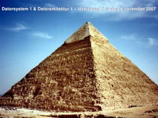 Datorsystem 1 & Datorarkitektur 1 – föreläsning 6 tisdag 6 november 2007