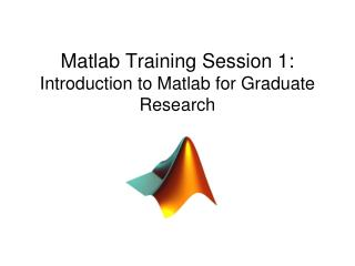 Matlab Training Session 1: Introduction to Matlab for Graduate Research