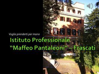 "Istituto Professionale  ""Maffeo Pantaleoni"" – Frascati"