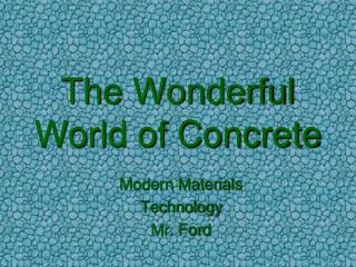 The Wonderful World of Concrete