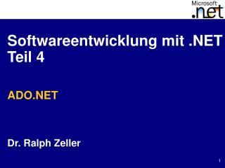 Softwareentwicklung mit .NET Teil 4 ADO.NET Dr. Ralph Zeller