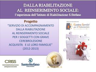 """Progetto """"SERVIZIO  DI  ACCOMPAGNAMENTO  DALLA RIABILITAZIONE  AL REINSERIMENTO SOCIALE"""
