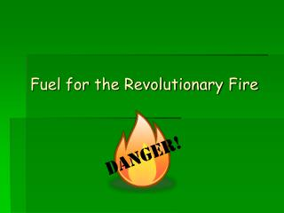 Fuel for the Revolutionary Fire