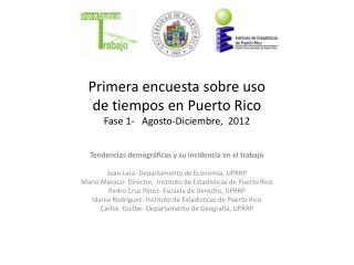 Primera encuesta sobre uso de  tiempos  en Puerto Rico Fase  1-    Agosto-Diciembre ,  2012