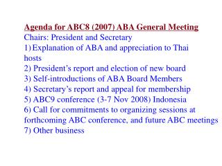 Agenda for ABC8 (2007) ABA General Meeting Chairs: President and Secretary