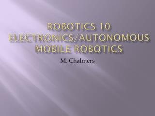 Robotics 10 Electronics/Autonomous Mobile Robotics