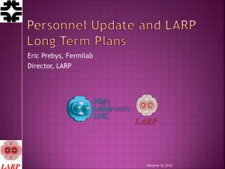 Personnel Update and LARP Long Term Plans