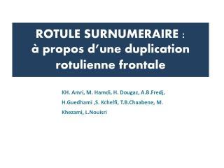 ROTULE SURNUMERAIRE:  à  propos d'une duplication rotulienne frontale