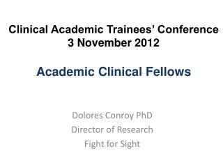 Clinical Academic Trainees' Conference  3 November 2012 Academic Clinical Fellows