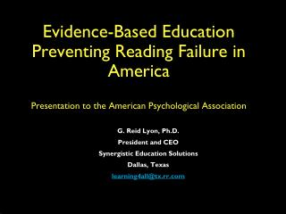 Evidence-Based Education Preventing Reading Failure in America  Presentation to the American Psychological Association