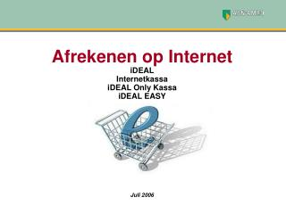 Afrekenen op Internet  iDEAL Internetkassa iDEAL Only Kassa iDEAL EASY Juli 2006