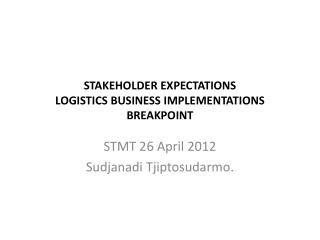 STAKEHOLDER EXPECTATIONS LOGISTICS BUSINESS IMPLEMENTATIONS BREAKPOINT