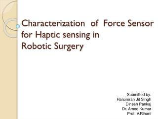Characterization  of Force Sensor   for Haptic sensing in   Robotic Surgery